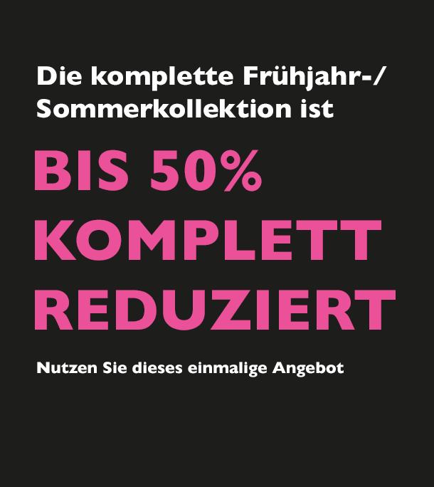 Die komplette Frühjahr/Sommerkollektion ist bis 50% komplett reduziert - Nutzen Sie dieses einmalige Angebot
